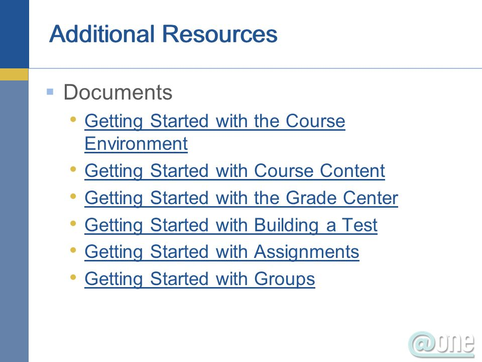 Documents Getting Started with the Course Environment Getting Started with the Course Environment Getting Started with Course Content Getting Started with the Grade Center Getting Started with Building a Test Getting Started with Assignments Getting Started with Groups