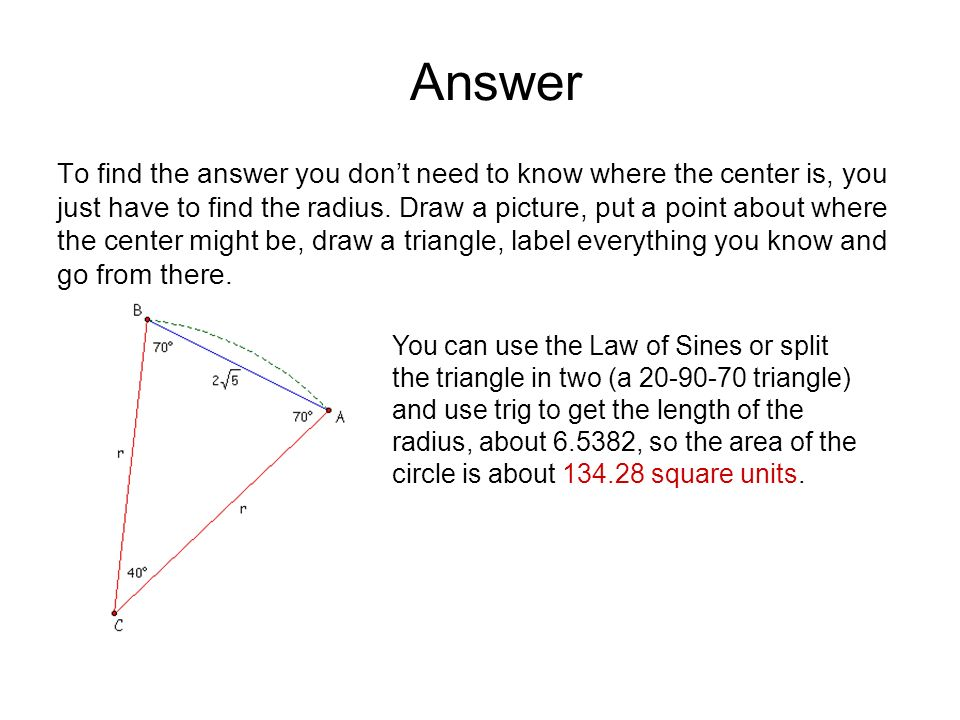 Answer To find the answer you dont need to know where the center is, you just have to find the radius.