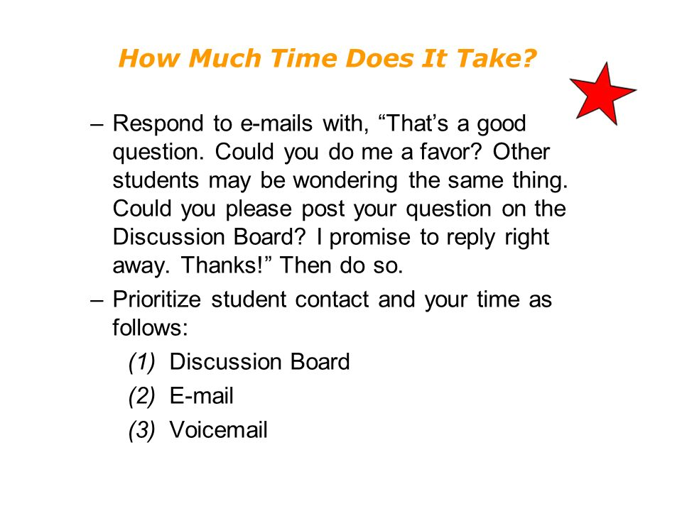 How Much Time Does It Take. –Respond to e-mails with, Thats a good question.