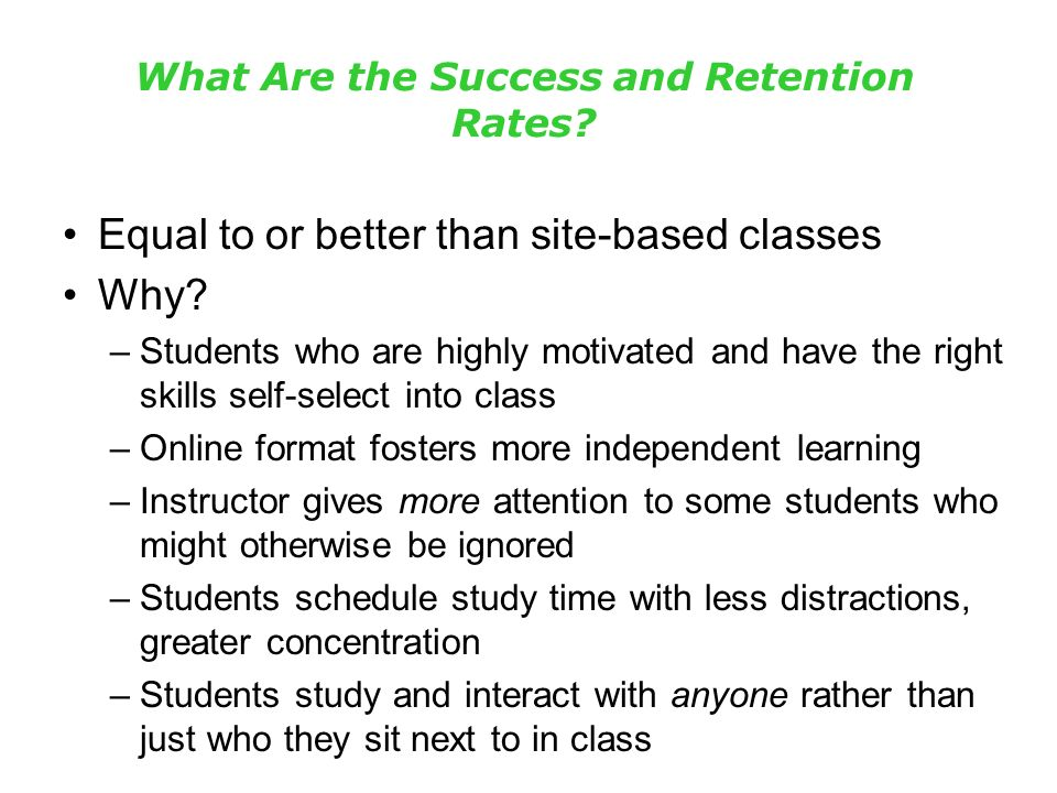 What Are the Success and Retention Rates. Equal to or better than site-based classes Why.