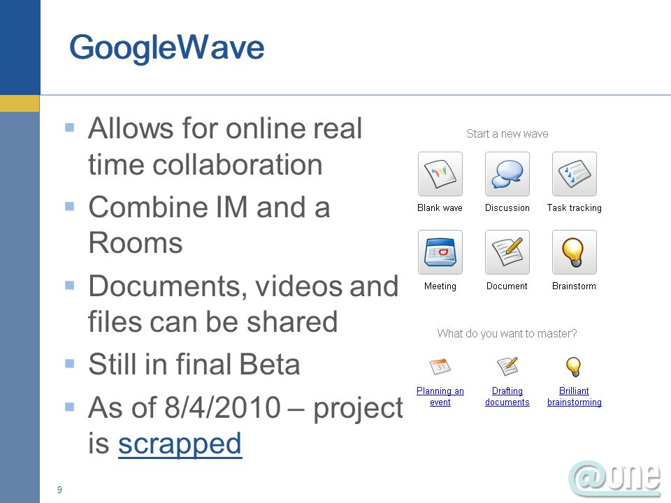 Allows for online real time collaboration Combine IM and a Rooms Documents, videos and files can be shared Still in final Beta As of 8/4/2010 – project is scrappedscrapped 9
