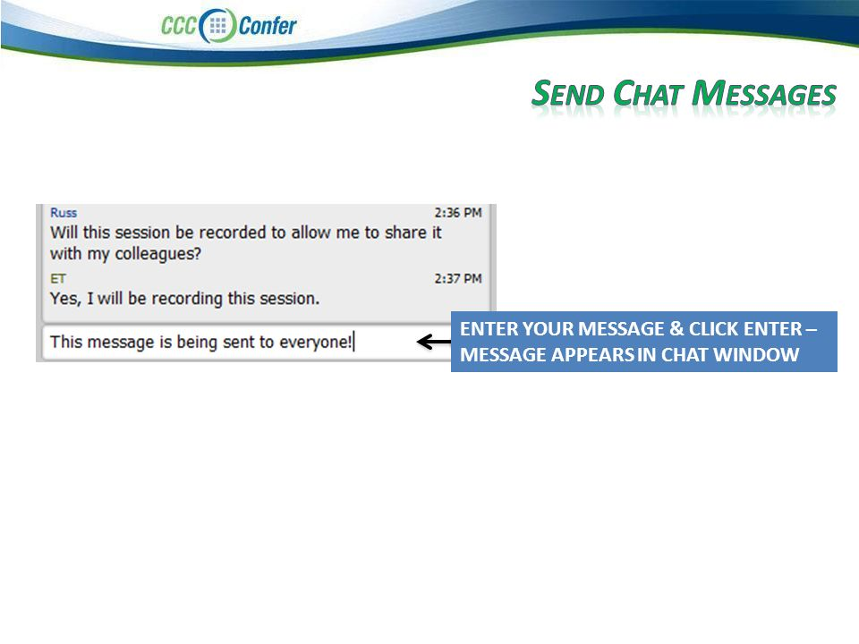 ENTER YOUR MESSAGE & CLICK ENTER – MESSAGE APPEARS IN CHAT WINDOW ABOVE.