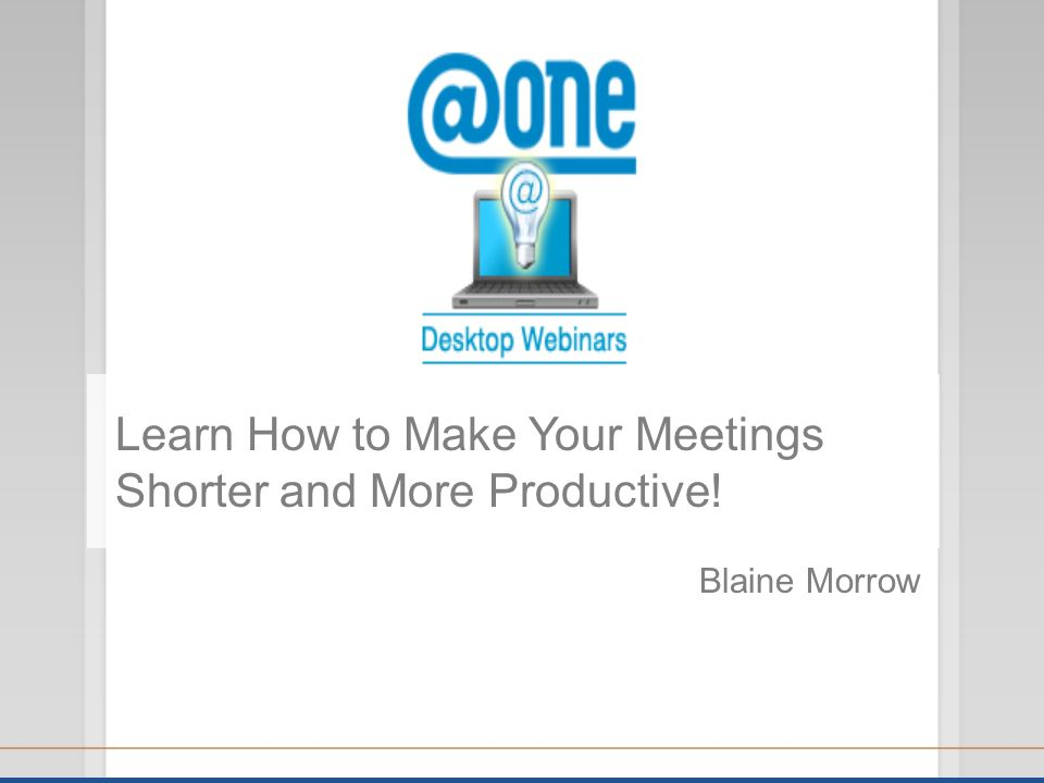 Blaine Morrow Learn How to Make Your Meetings Shorter and More Productive!