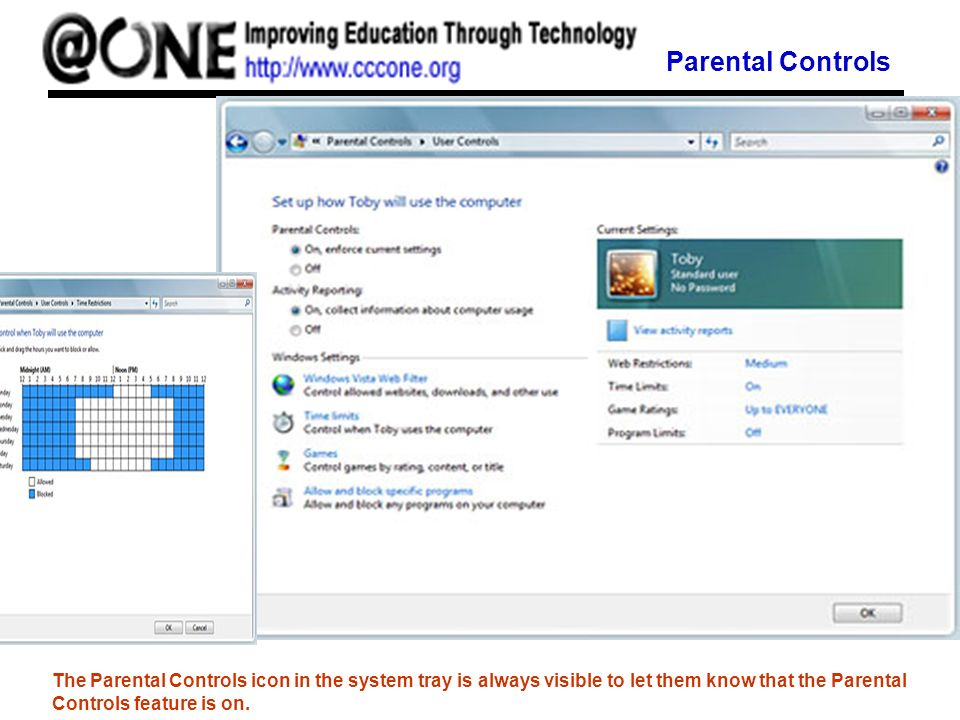 Parental Controls The Parental Controls icon in the system tray is always visible to let them know that the Parental Controls feature is on.