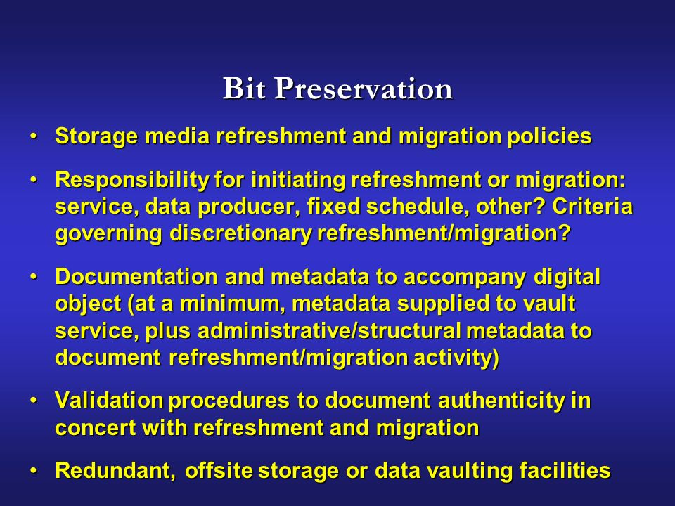 Bit Preservation Storage media refreshment and migration policiesStorage media refreshment and migration policies Responsibility for initiating refreshment or migration: service, data producer, fixed schedule, other.