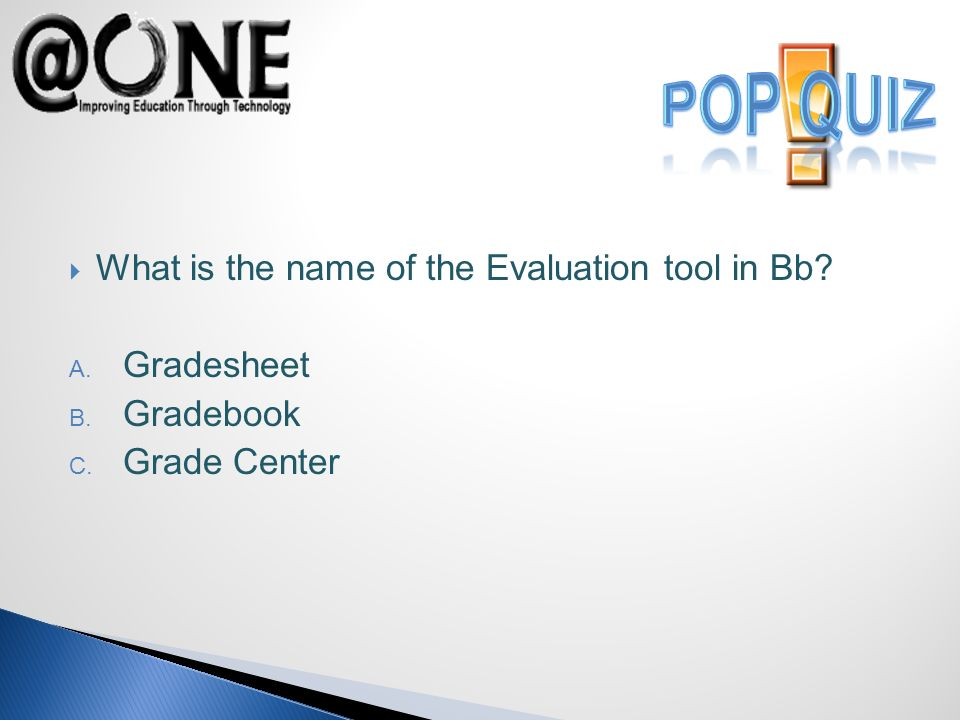 What is the name of the Evaluation tool in Bb A. Gradesheet B. Gradebook C. Grade Center