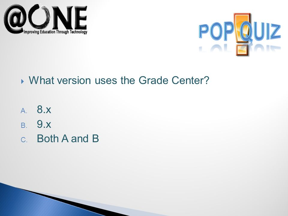 What version uses the Grade Center A. 8.x B. 9.x C. Both A and B