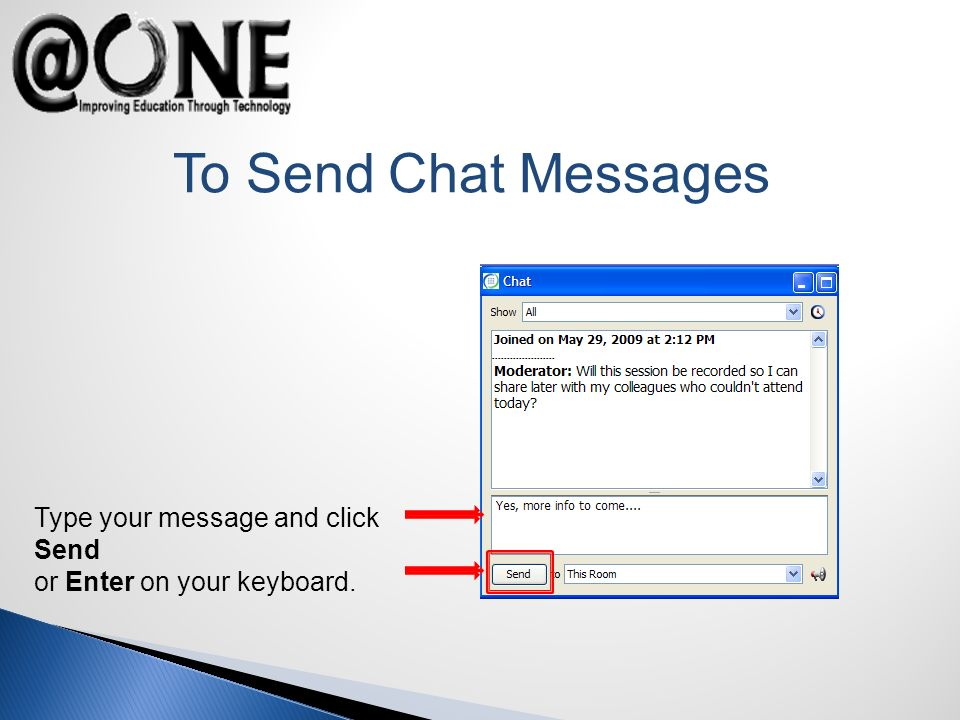 To Send Chat Messages Type your message and click Send or Enter on your keyboard.