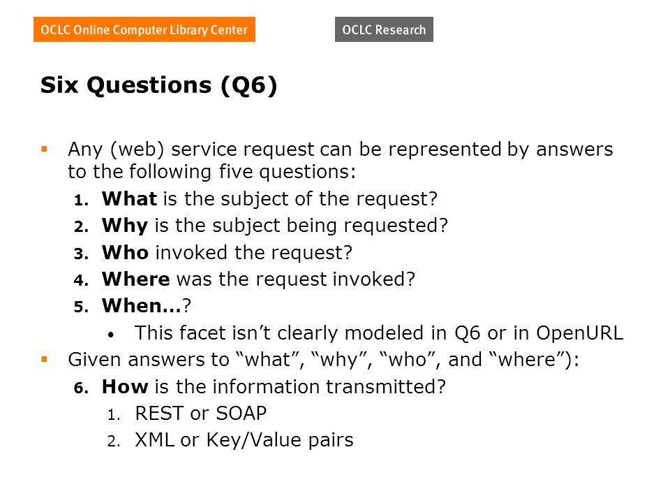 Six Questions (Q6) Any (web) service request can be represented by answers to the following five questions: 1.