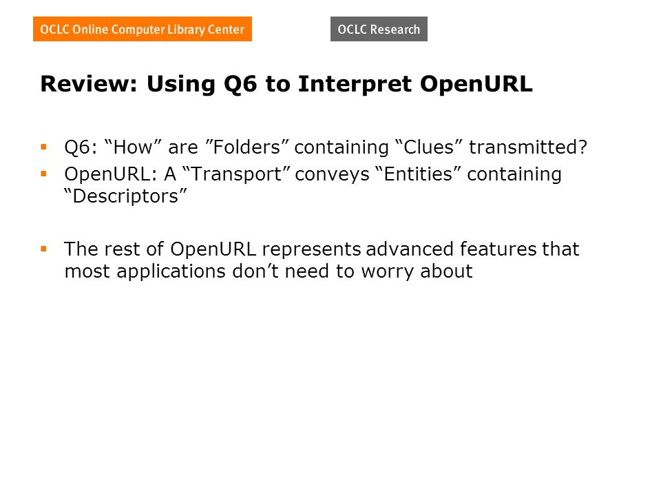Review: Using Q6 to Interpret OpenURL Q6: How are Folders containing Clues transmitted.
