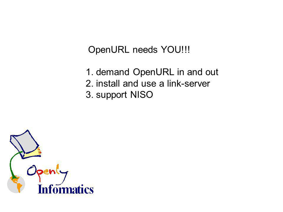 OpenURL needs YOU!!! 1. demand OpenURL in and out 2. install and use a link-server 3. support NISO