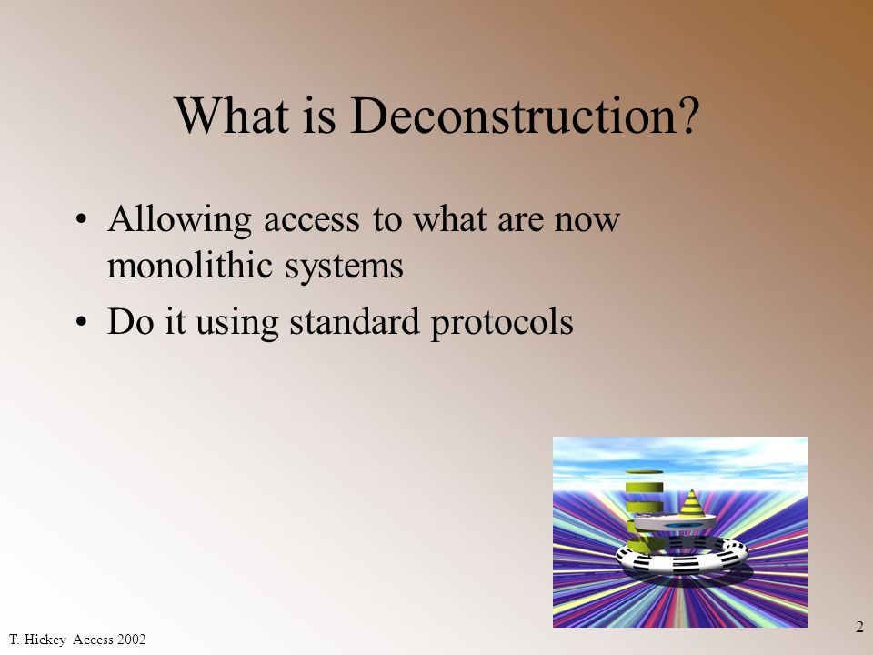 T. Hickey Access 2002 2 What is Deconstruction.