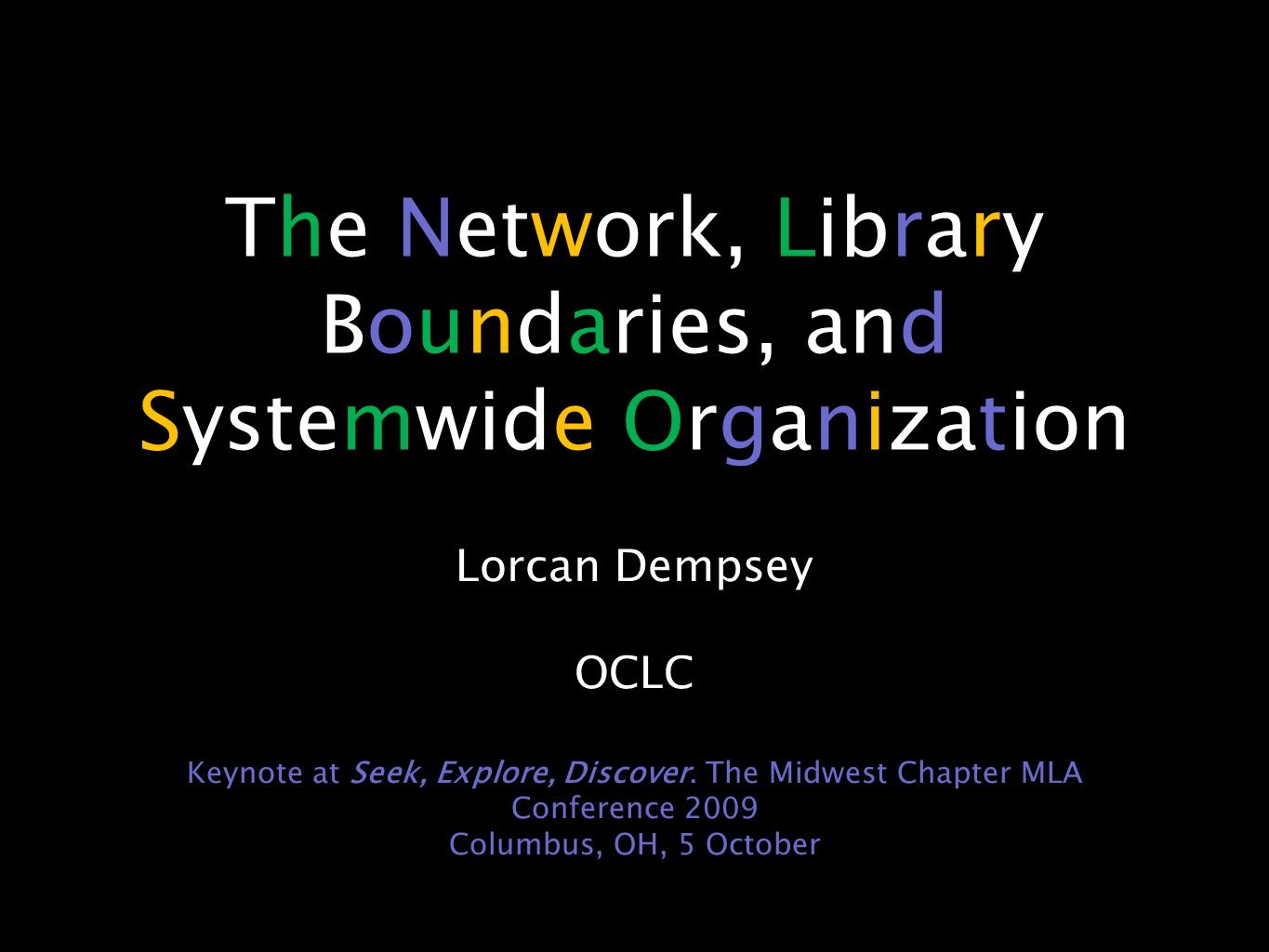 The Network, Library Boundaries, and Systemwide Organization Lorcan Dempsey OCLC Keynote at Seek, Explore, Discover.