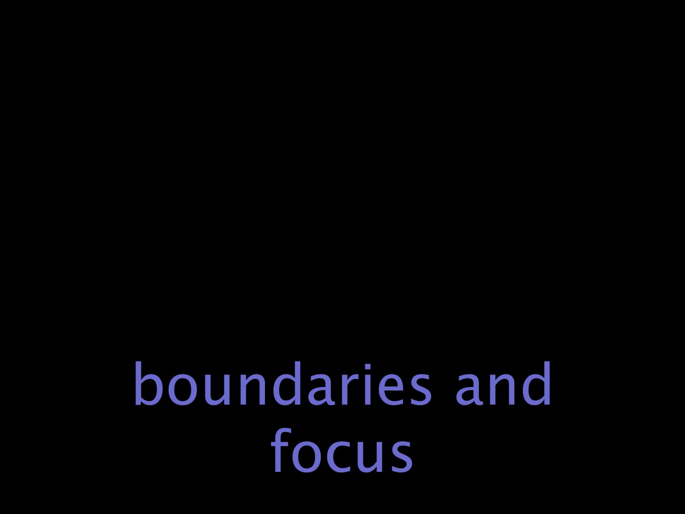 boundaries and focus