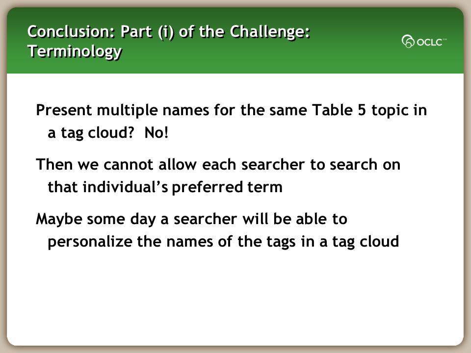 Conclusion: Part (i) of the Challenge: Terminology Present multiple names for the same Table 5 topic in a tag cloud.