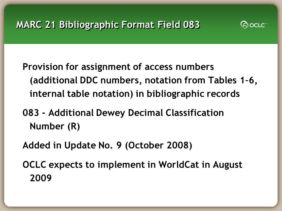 MARC 21 Bibliographic Format Field 083 Provision for assignment of access numbers (additional DDC numbers, notation from Tables 1–6, internal table notation) in bibliographic records 083 - Additional Dewey Decimal Classification Number (R) Added in Update No.