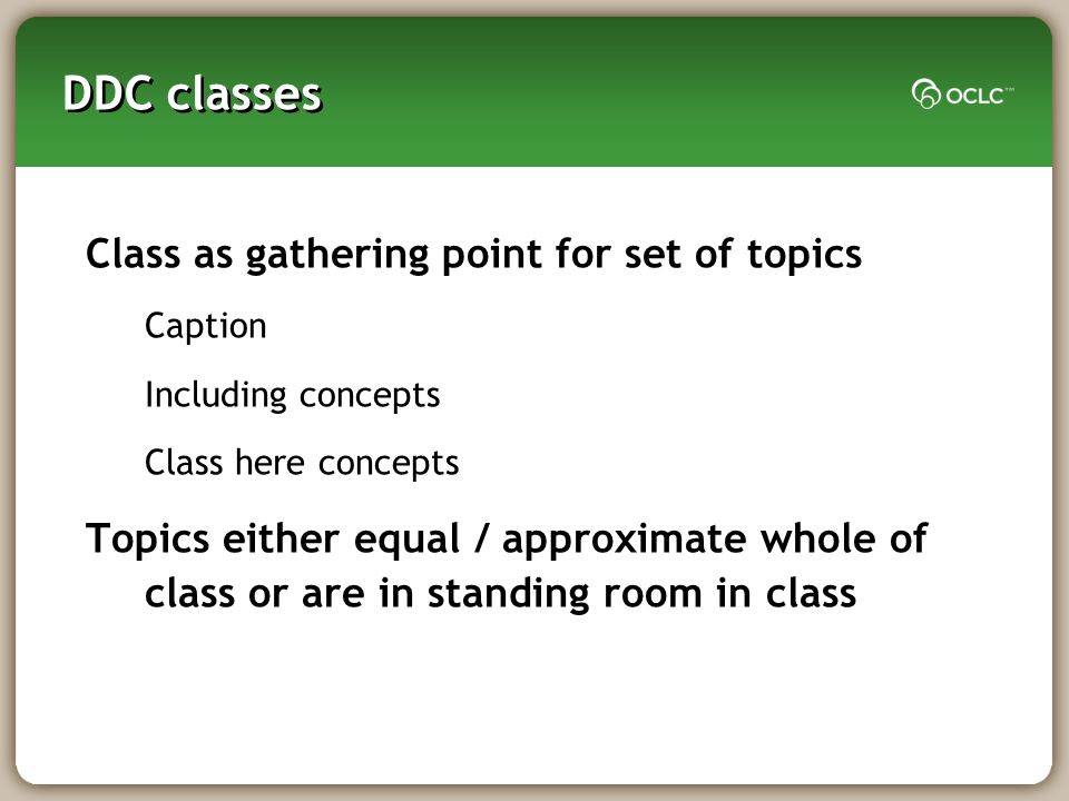DDC classes Class as gathering point for set of topics Caption Including concepts Class here concepts Topics either equal / approximate whole of class or are in standing room in class