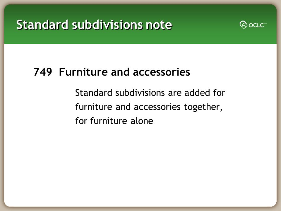 Standard subdivisions note 749 Furniture and accessories Standard subdivisions are added for furniture and accessories together, for furniture alone
