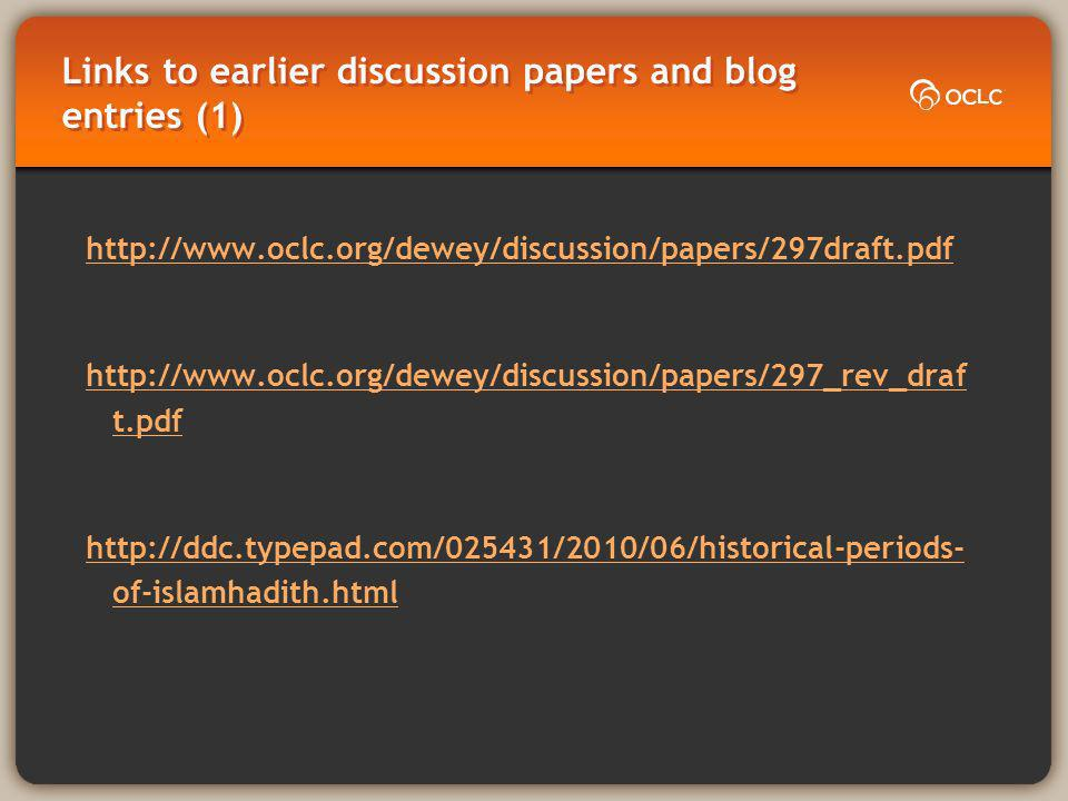 Links to earlier discussion papers and blog entries (1) http://www.oclc.org/dewey/discussion/papers/297draft.pdf http://www.oclc.org/dewey/discussion/papers/297_rev_draf t.pdf http://ddc.typepad.com/025431/2010/06/historical-periods- of-islamhadith.html