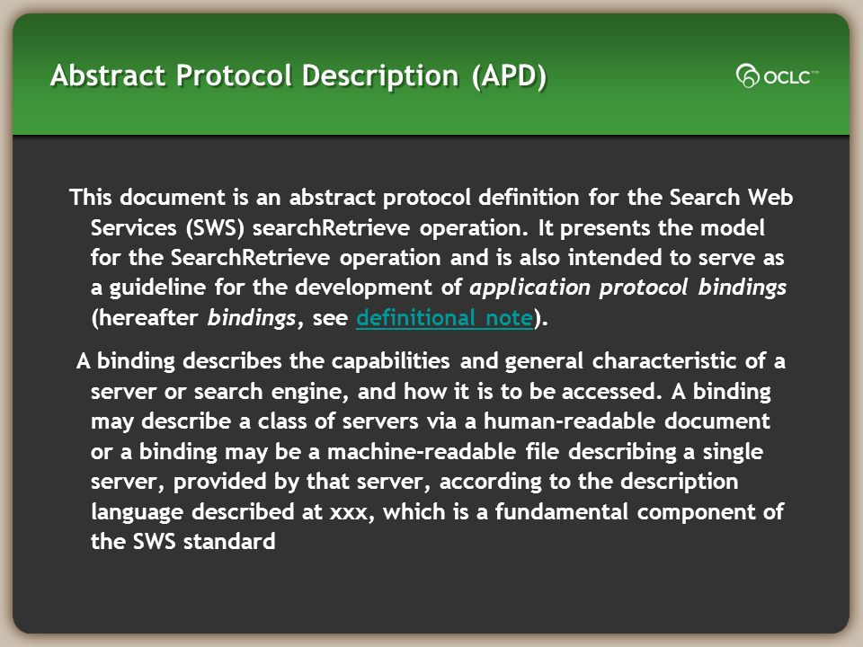 Abstract Protocol Description (APD) This document is an abstract protocol definition for the Search Web Services (SWS) searchRetrieve operation.
