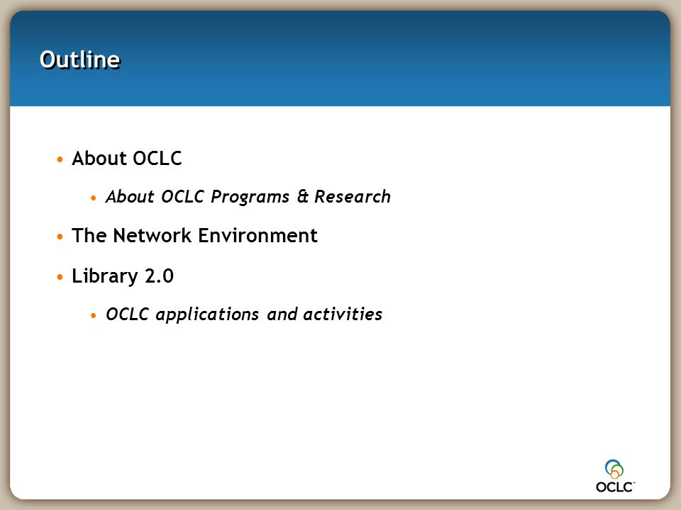 Outline About OCLC About OCLC Programs & Research The Network Environment Library 2.0 OCLC applications and activities