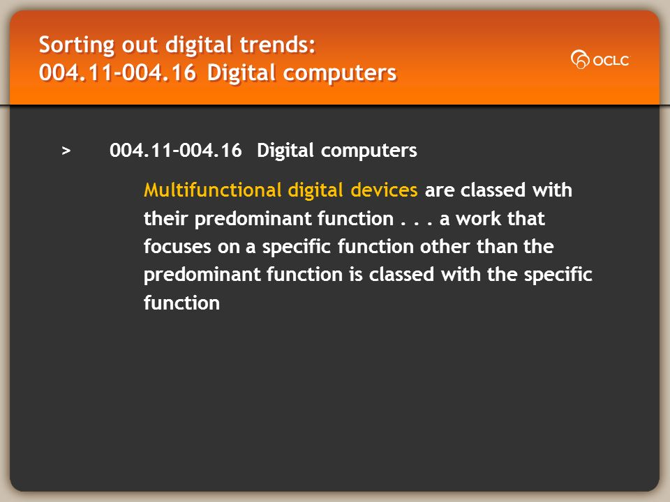 Sorting out digital trends: 004.11-004.16 Digital computers >004.11-004.16 Digital computers Multifunctional digital devices are classed with their predominant function...