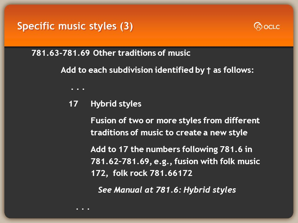 Specific music styles (3) 781.63-781.69 Other traditions of music Add to each subdivision identified by as follows:...