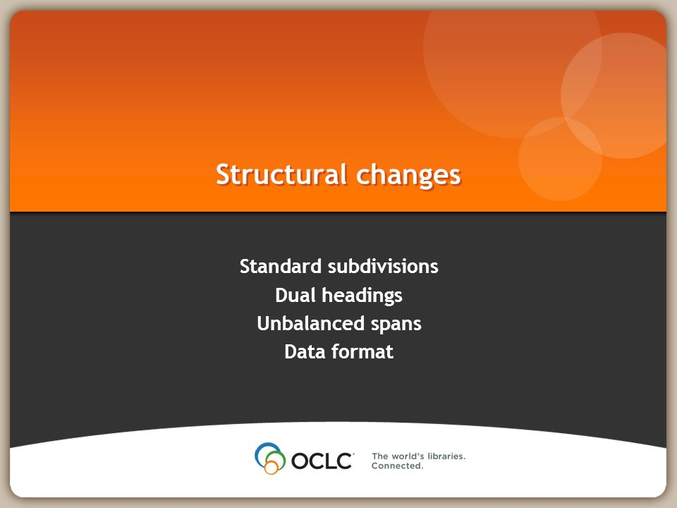 Structural changes Standard subdivisions Dual headings Unbalanced spans Data format