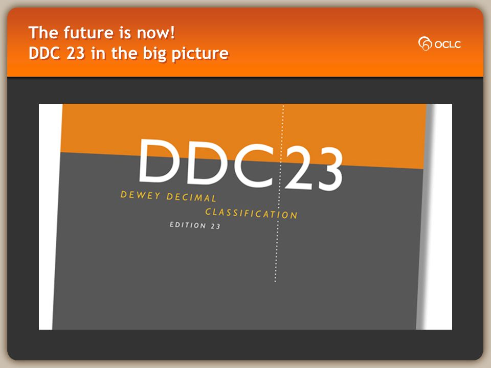 The future is now! DDC 23 in the big picture