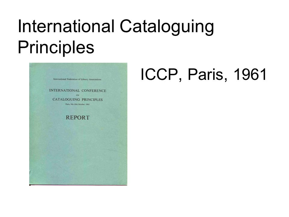 International Cataloguing Principles ICCP, Paris, 1961