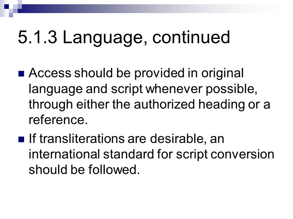 5.1.3 Language, continued Access should be provided in original language and script whenever possible, through either the authorized heading or a reference.