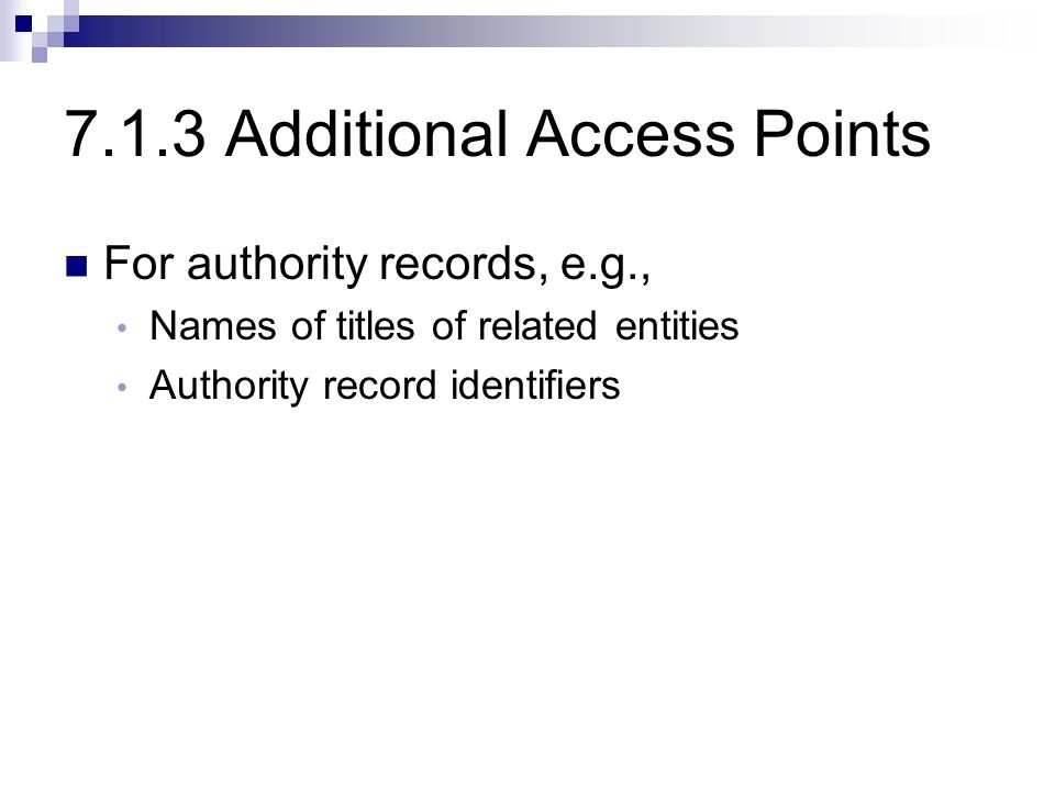7.1.3 Additional Access Points For authority records, e.g., Names of titles of related entities Authority record identifiers