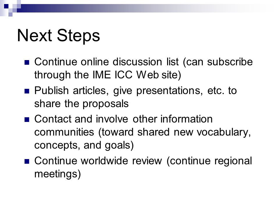 Next Steps Continue online discussion list (can subscribe through the IME ICC Web site) Publish articles, give presentations, etc.