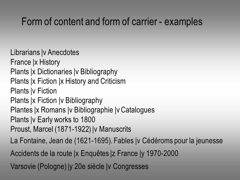 Form of content and form of carrier - examples Librarians |v Anecdotes France |x History Plants |x Dictionaries |v Bibliography Plants |x Fiction |x History and Criticism Plants |v Fiction Plants |x Fiction |v Bibliography Plantes |x Romans |v Bibliographie |v Catalogues Plants |v Early works to 1800 Proust, Marcel (1871-1922) |v Manuscrits La Fontaine, Jean de (1621-1695).