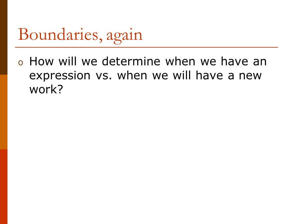 Boundaries, again o How will we determine when we have an expression vs.