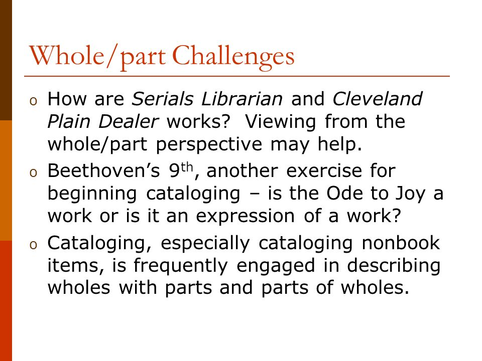 Whole/part Challenges o How are Serials Librarian and Cleveland Plain Dealer works.
