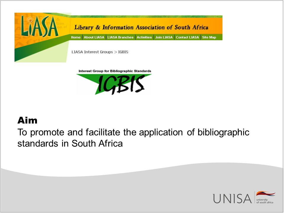 Aim To promote and facilitate the application of bibliographic standards in South Africa