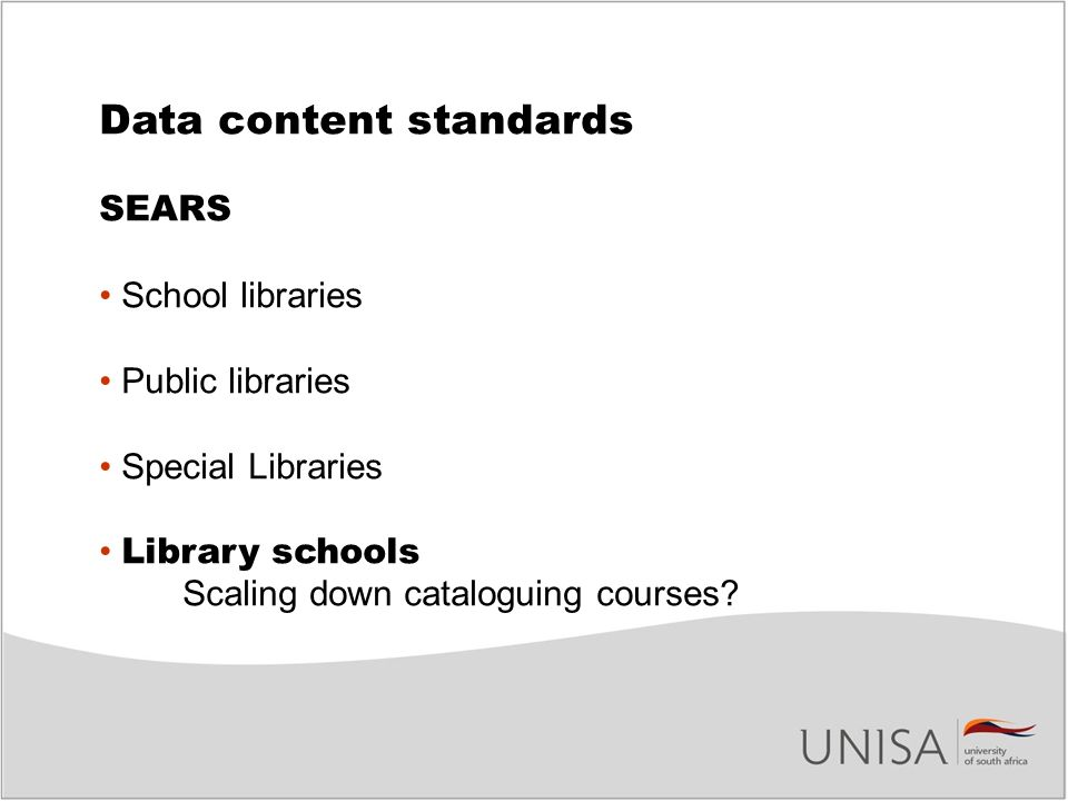 Data content standards SEARS School libraries Public libraries Special Libraries Library schools Scaling down cataloguing courses