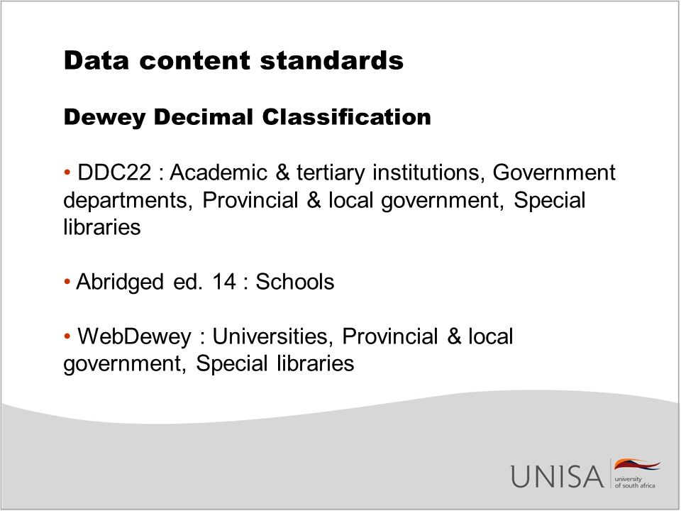 Data content standards Dewey Decimal Classification DDC22 : Academic & tertiary institutions, Government departments, Provincial & local government, Special libraries Abridged ed.