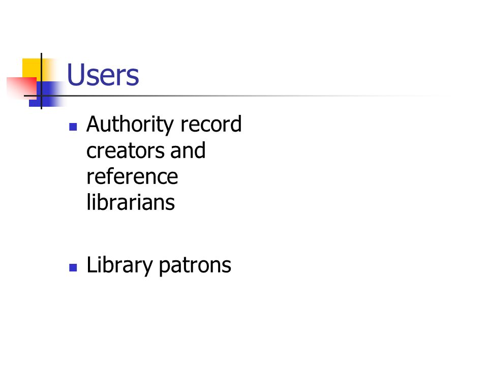 Users Authority record creators and reference librarians Library patrons