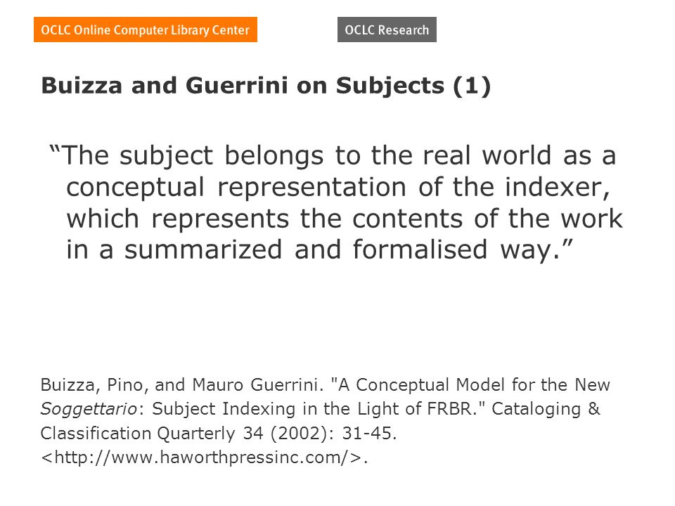 Buizza and Guerrini on Subjects (1) The subject belongs to the real world as a conceptual representation of the indexer, which represents the contents of the work in a summarized and formalised way.