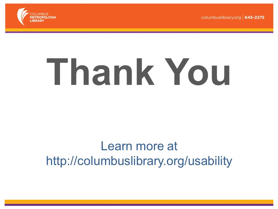 Thank You Learn more at http://columbuslibrary.org/usability