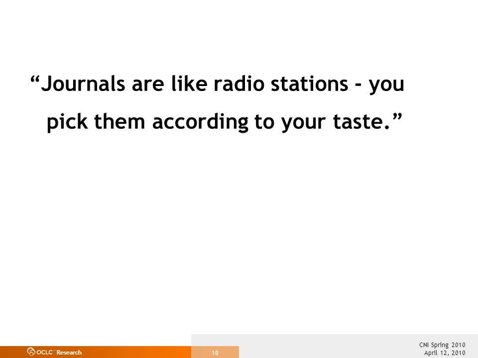 Research April 12, 2010 CNI Spring 2010 10 Journals are like radio stations - you pick them according to your taste.