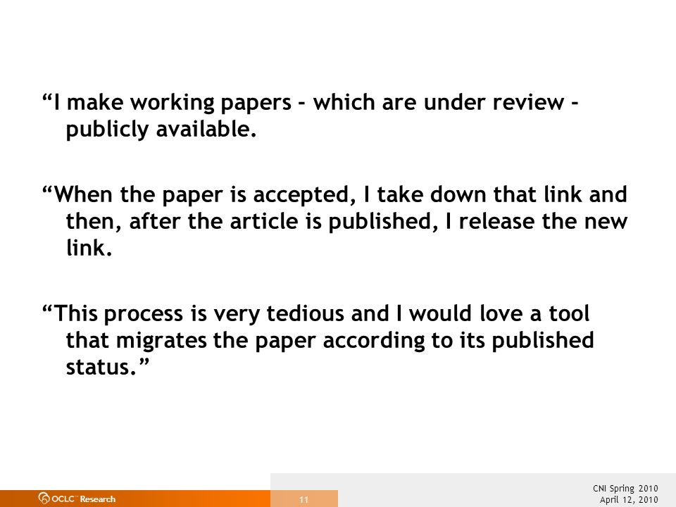 Research April 12, 2010 CNI Spring 2010 11 I make working papers - which are under review - publicly available.