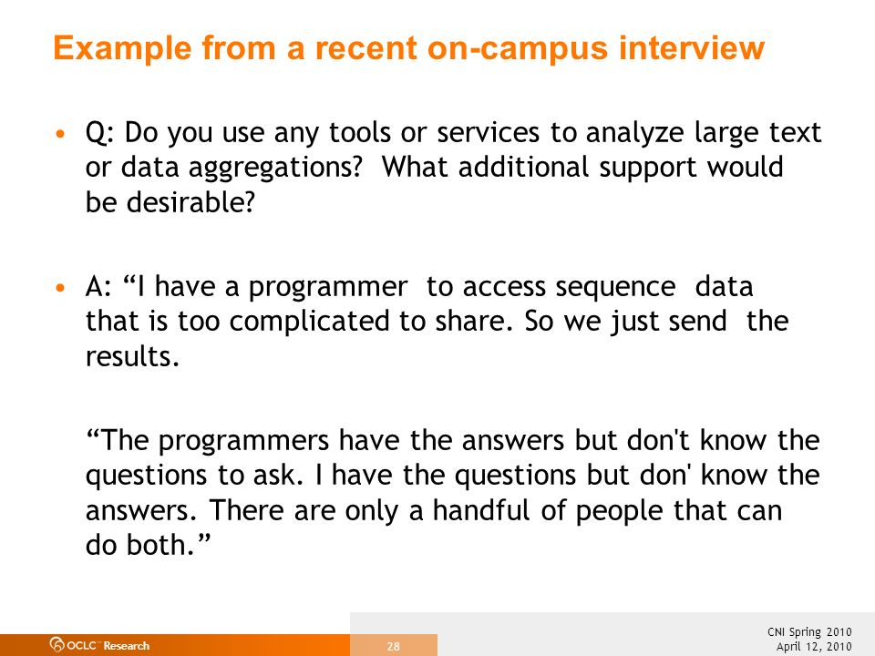 Research April 12, 2010 CNI Spring 2010 28 Example from a recent on-campus interview Q: Do you use any tools or services to analyze large text or data aggregations.