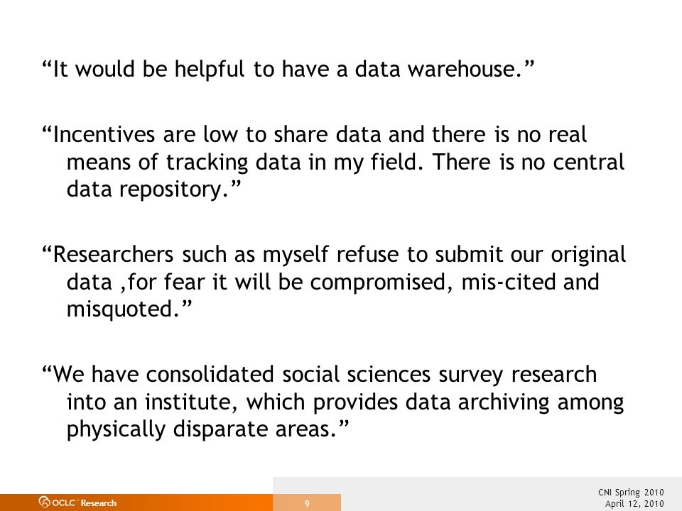 Research April 12, 2010 CNI Spring 2010 9 It would be helpful to have a data warehouse.