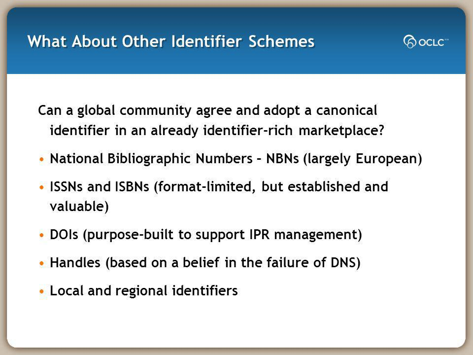 What About Other Identifier Schemes Can a global community agree and adopt a canonical identifier in an already identifier-rich marketplace.