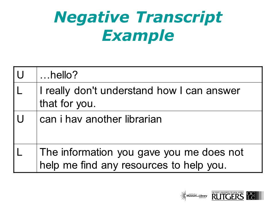 Negative Transcript Example U…hello. LI really don t understand how I can answer that for you.