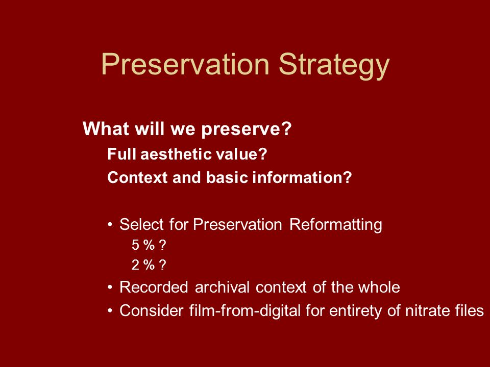 Preservation Strategy What will we preserve. Full aesthetic value.