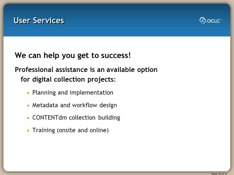 Slide 15 of 17 User Services We can help you get to success.